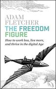 The Freedom Figure: How to Work Less, Live More, and Thrive in the Digital Age.