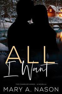 All I Want: A Chandler Horde Novella - Book 2.5