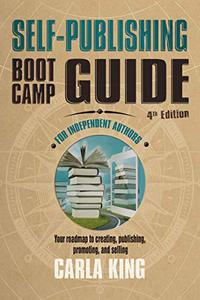 Self-Publishing Boot Camp Guide for Independent Authors, 4th Edition: Your roadmap to creating, publishing, promoting, and selling your books