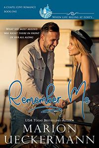 Remember Me: A clean, sweet, faith-filled, small-town romance, where life begins at forty.