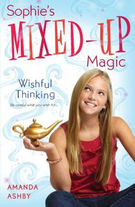 Sophie's Mixed-Up Magic: Wishful Thinking: Book 1
