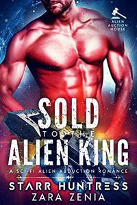 Sold To The Alien King: A Sci-Fi Alien Abduction Romance