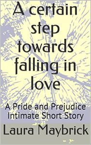 A certain step towards falling in love: A Pride and Prejudice Intimate Short Story