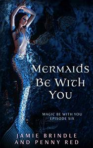 Mermaids Be With You: Magic Be With You: Episode Six