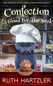 Confection is Good for the Soul: An Amish Cupcake Cozy Mystery
