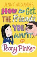 How to Get the Friends You Want by Peony Pinker