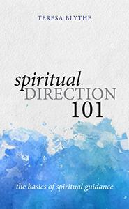 Spiritual Direction 101: The Basics of Spiritual Guidance