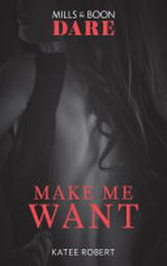Make Me Want: A sexy romance book about friends with benefits. Perfect for fans of Fifty Shades Freed