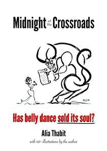 Midnight at the Crossroads: Has belly dance sold its soul?
