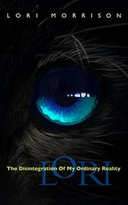 Lori: The Disintegration of My Ordinary Reality