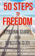 50 Steps to Freedom: A Personal Journey from Depression to Joy: The Mindful Way
