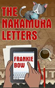 The Nakamura Letters: In Which Sensible Scientist Emma Nakamura Sojourns in a Haunted House in Upcountry Hawaii, and Attempts to Solve a Mystery or Two.