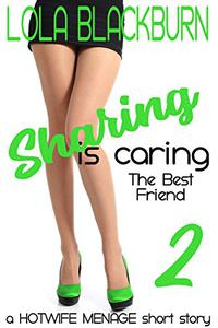 Sharing is Caring: The Best Friend: a HOTWIFE MENAGE short story