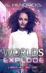 Worlds Explode: A Scifi Adventure/Romance