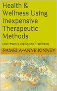 Health & Wellness Using Inexpensive Therapeutic Methods: Cost Effective Therapeutic Treatments