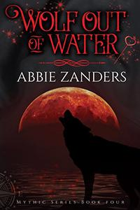 Wolf Out of Water: Mythic Series, Book 4