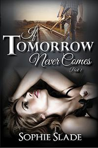 If Tomorrow Never Comes: Part 1