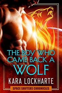 The Boy Who Came Back a Wolf: Space Shifter Chronicles