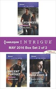 Harlequin Intrigue May 2016 - Box Set 2 of 2: Allegiances\Urgent Pursuit\Smoke and Ashes