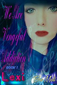 We Are Vengeful Addiction: Lexi