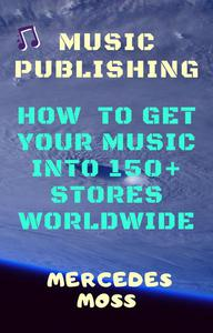 Music publishing - how to get your music into 150+ stores worldwide by Mercedes Moss