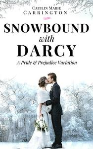 Snowbound with Darcy: A Pride and Prejudice Variation