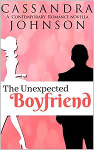 The Unexpected Boyfriend: A Contemporary Romance Novella