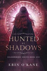 Hunted by Shadows: Shadowborn Series Book One