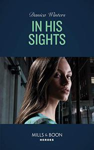 In His Sights (Mills & Boon Heroes)