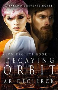 Decaying Orbit: A Takamo Universe Novel