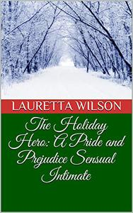 The Holiday Hero: A Pride and Prejudice Sensual Intimate