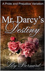 Mr. Darcy's Destiny: A Pride and Prejudice Variation
