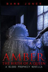 Amber: The Birth of a Queen: A Blood Prophecy Novella