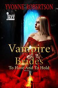 Vampire Brides: To Have and to Hold