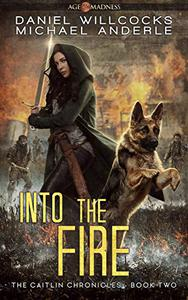 Into The Fire: Age Of Madness - A Kurtherian Gambit Series