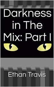 Darkness in The Mix: Part I