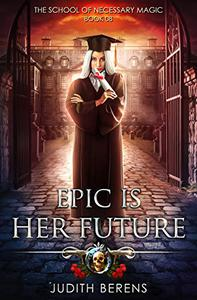 Epic Is Her Future: An Urban Fantasy Action Adventure