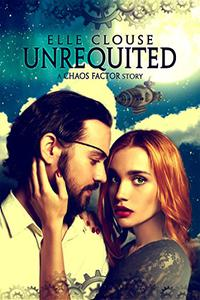 Unrequited: A Chaos Factor Steampunk Romance