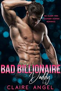 Bad Billionaire Daddy: An Older Man Younger Woman Romance
