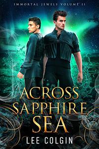 Across the Sapphire Sea: Immortal Jewels Volume II: