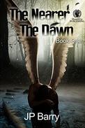 The Nearer The Dawn: Book One