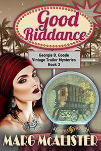 Good Riddance: Georgie B. Goode Vintage Trailer Mysteries Book 3