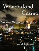 Wonderland Casino: Stories of Murder and Mayhem
