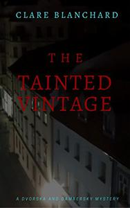 The Tainted Vintage: A Dvorska and Dambersky crime mystery