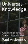 Universal Knowledge: Awaken The Secrets Powers Hidden In You
