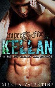 Kellan: A Bad Boy Military MMA Romance