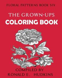 The Grown-Ups Coloring Book: Floral Patterns Book Six