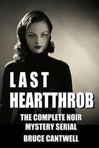 Last Heartthrob: The Complete Noir Mystery Serial