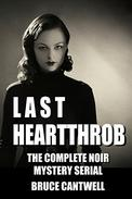 Last Heartthrob: The Complete Noir Mystery Serial