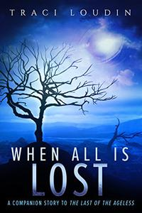 When All Is Lost: A Companion Story to The Last of the Ageless